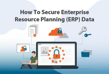 چگونه دادههای برنامهریزی منابع سازمانی (ERP) خود را ایمن کنیم؟